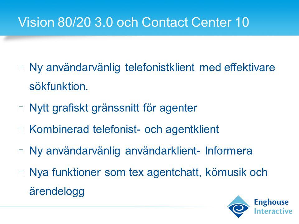 Vision 80/20 3.0 och Contact Center 10 ◆ Ny användarvänlig telefonistklient med effektivare sökfunktion. ◆ Nytt grafiskt gränssnitt för agenter ◆ Komb