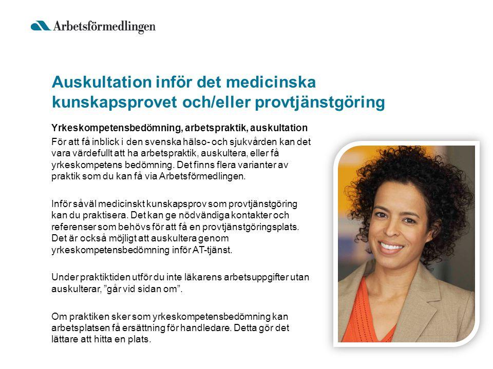 Auskultation inför det medicinska kunskapsprovet och/eller provtjänstgöring Yrkeskompetensbedömning, arbetspraktik, auskultation För att få inblick i