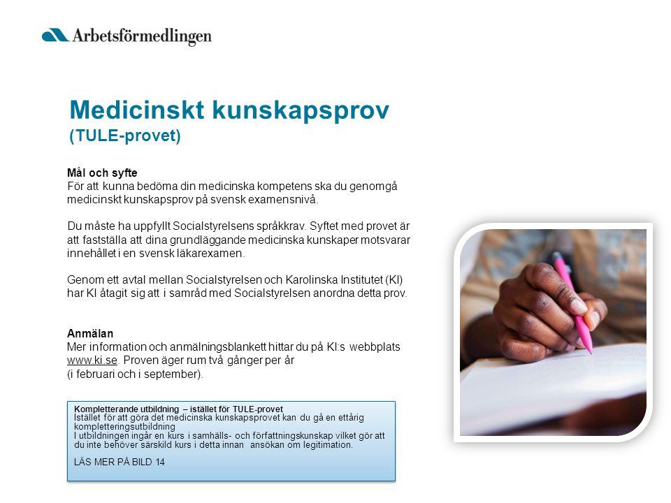 Medicinskt kunskapsprov (TULE-provet) Mål och syfte För att kunna bedöma din medicinska kompetens ska du genomgå medicinskt kunskapsprov på svensk exa