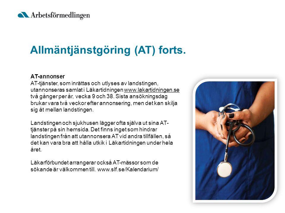 Allmäntjänstgöring (AT) forts. AT-annonser AT-tjänster, som inrättas och utlyses av landstingen, utannonseras samlat i Läkartidningen www.lakartidning