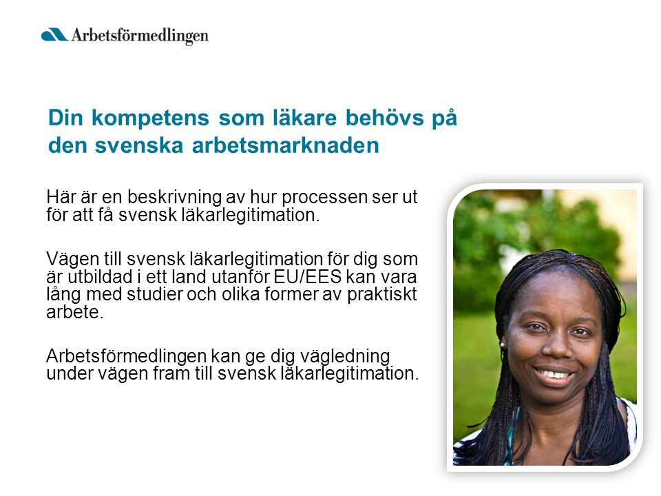 Din kompetens som läkare behövs på den svenska arbetsmarknaden Här är en beskrivning av hur processen ser ut för att få svensk läkarlegitimation. Väge