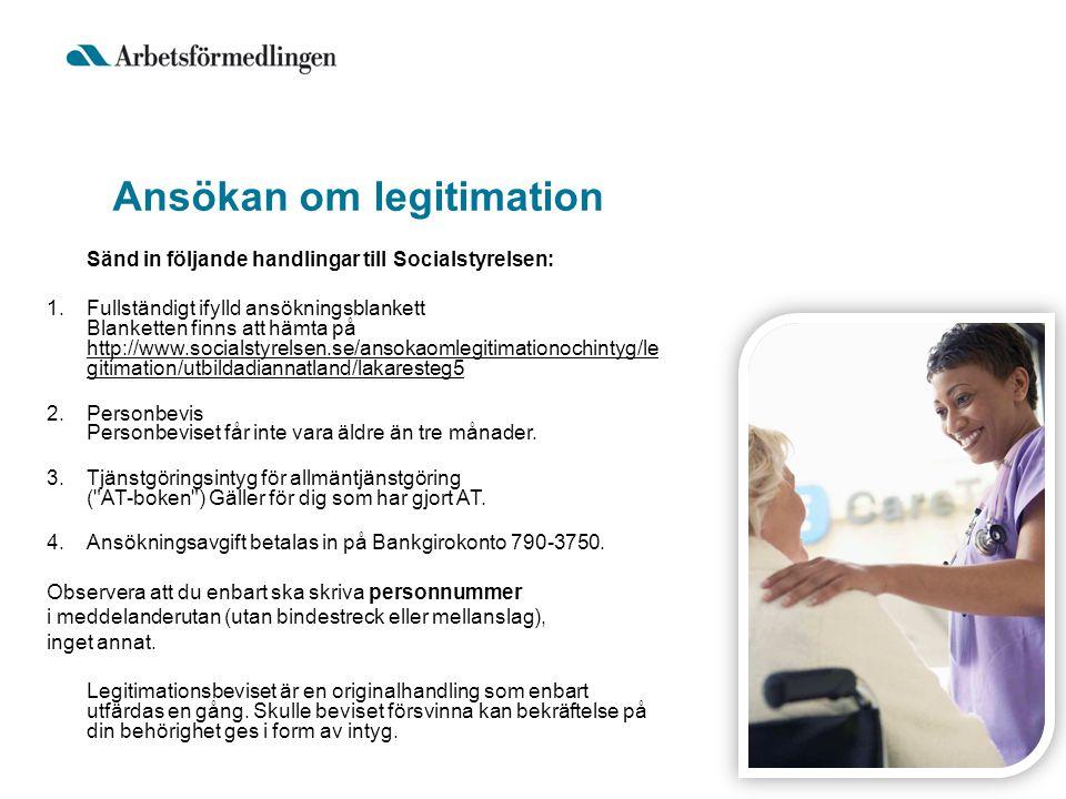 Ansökan om legitimation Sänd in följande handlingar till Socialstyrelsen: 1.Fullständigt ifylld ansökningsblankett Blanketten finns att hämta på http:
