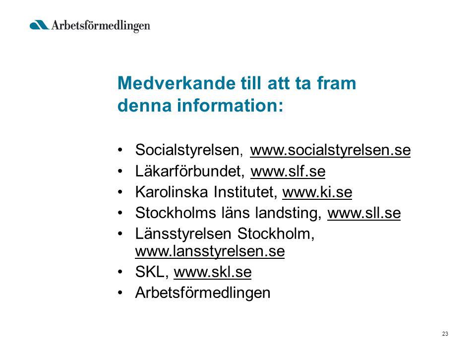 Medverkande till att ta fram denna information: •Socialstyrelsen, www.socialstyrelsen.se www.socialstyrelsen.se •Läkarförbundet, www.slf.sewww.slf.se