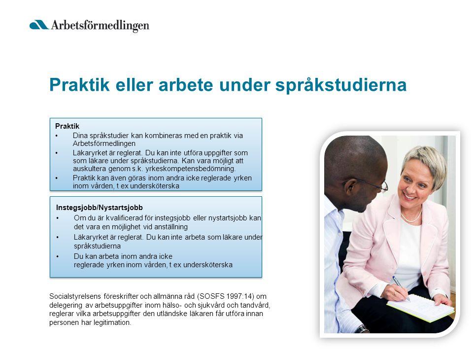 Praktik eller arbete under språkstudierna Praktik •Dina språkstudier kan kombineras med en praktik via Arbetsförmedlingen •Läkaryrket är reglerat. Du