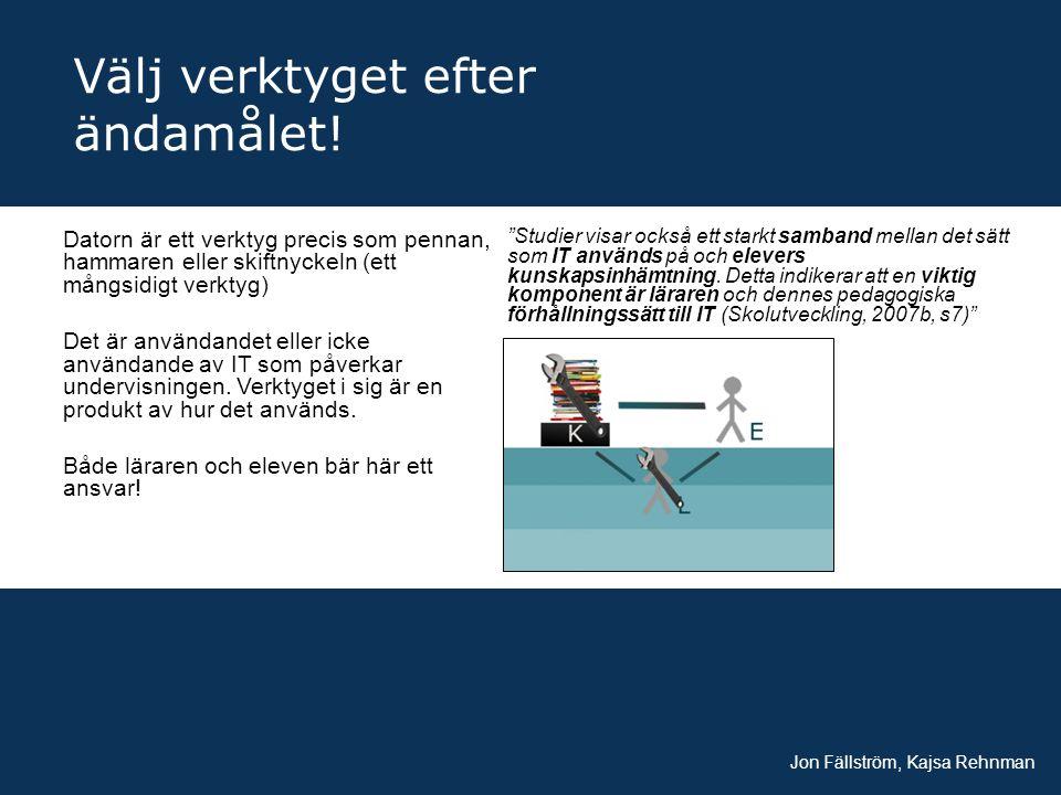 Välj verktyget efter ändamålet! Jon Fällström, Kajsa Rehnman Datorn är ett verktyg precis som pennan, hammaren eller skiftnyckeln (ett mångsidigt verk