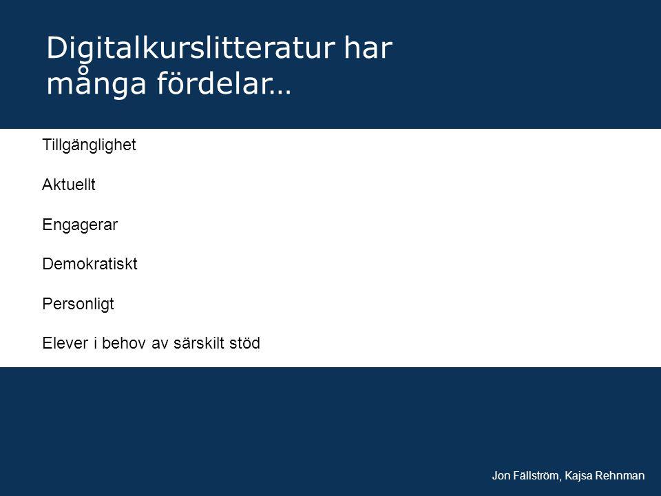 Digitalkurslitteratur har många fördelar… Jon Fällström, Kajsa Rehnman Tillgänglighet Aktuellt Engagerar Demokratiskt Personligt Elever i behov av sär