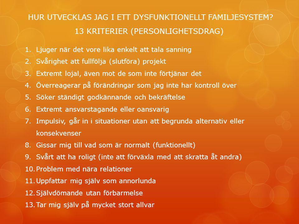HUR UTVECKLAS JAG I ETT DYSFUNKTIONELLT FAMILJESYSTEM? 13 KRITERIER (PERSONLIGHETSDRAG) 1.Ljuger när det vore lika enkelt att tala sanning 2.Svårighet