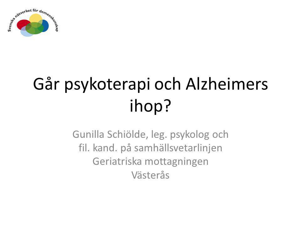Går psykoterapi och Alzheimers ihop? Gunilla Schiölde, leg. psykolog och fil. kand. på samhällsvetarlinjen Geriatriska mottagningen Västerås