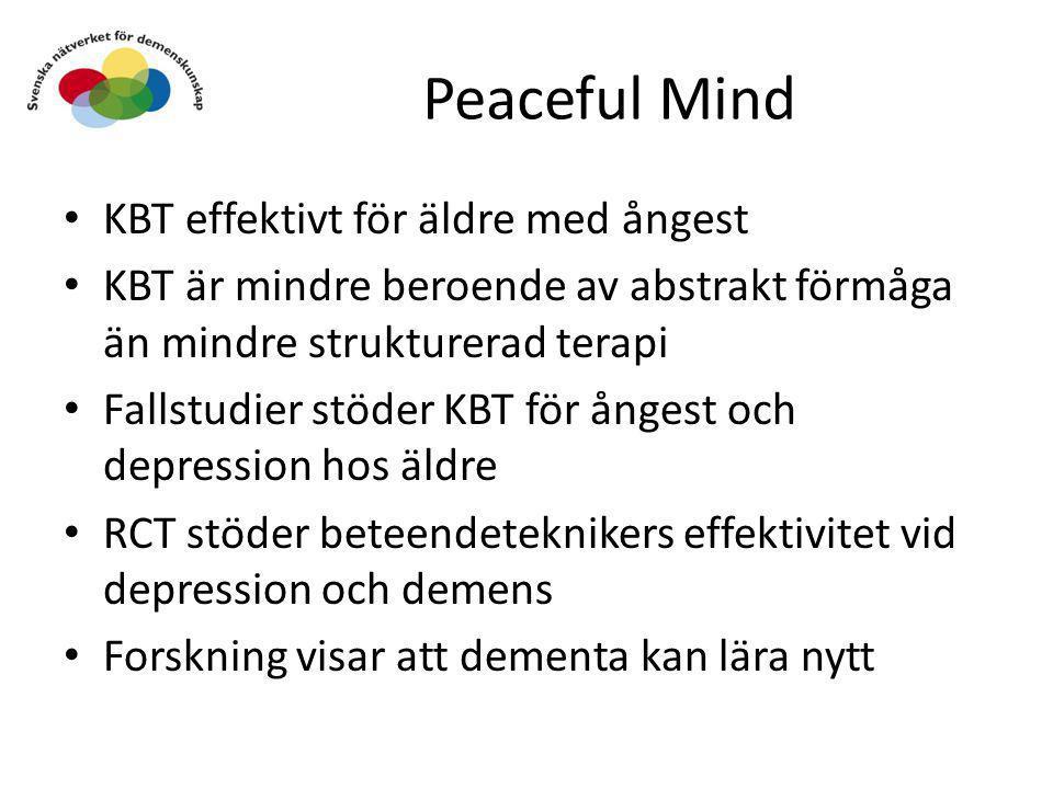 Peaceful Mind • KBT effektivt för äldre med ångest • KBT är mindre beroende av abstrakt förmåga än mindre strukturerad terapi • Fallstudier stöder KBT
