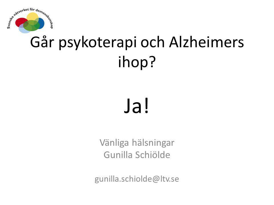 Går psykoterapi och Alzheimers ihop? Ja! Vänliga hälsningar Gunilla Schiölde gunilla.schiolde@ltv.se