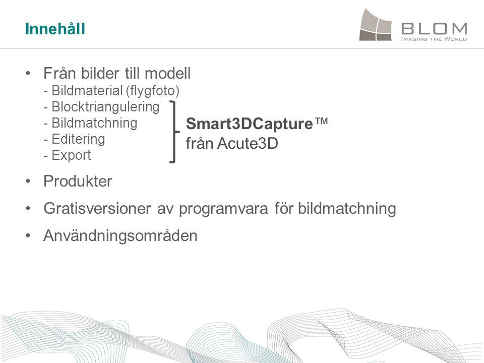 Innehåll •Från bilder till modell - Bildmaterial (flygfoto) - Blocktriangulering - Bildmatchning - Editering - Export •Produkter •Gratisversioner av p