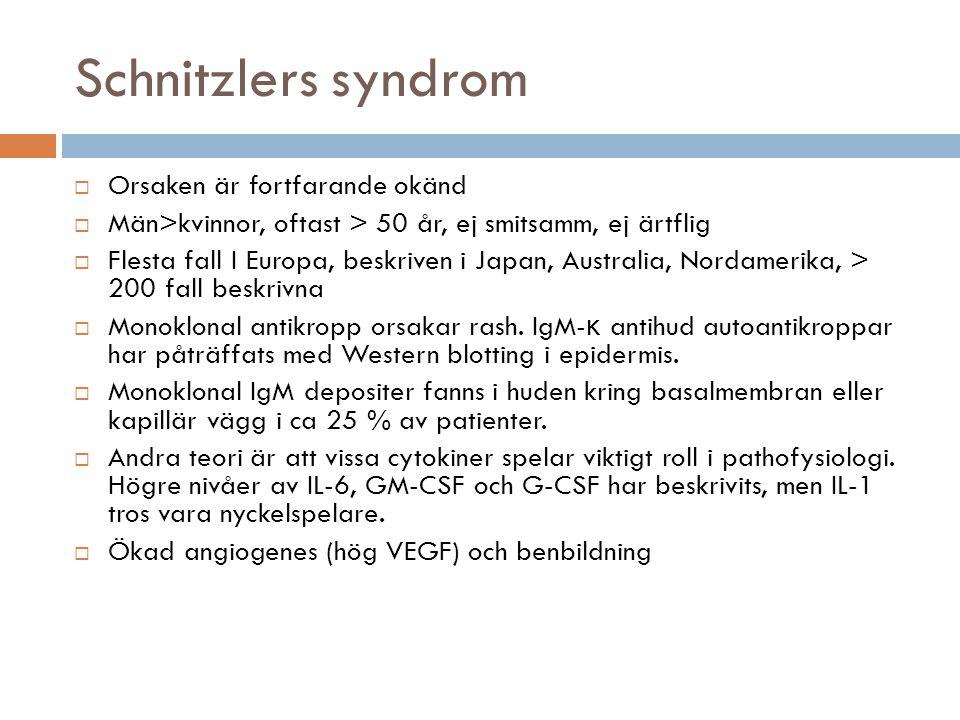 Schnitzlers syndrom  Orsaken är fortfarande okänd  Män>kvinnor, oftast > 50 år, ej smitsamm, ej ärtflig  Flesta fall I Europa, beskriven i Japan, Australia, Nordamerika, > 200 fall beskrivna  Monoklonal antikropp orsakar rash.