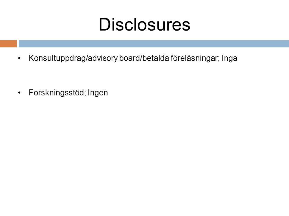 Disclosures •Konsultuppdrag/advisory board/betalda föreläsningar; Inga •Forskningsstöd; Ingen