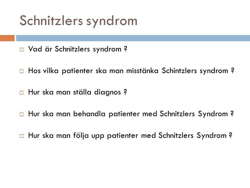 Schnitzlers syndrom  Vad är Schnitzlers syndrom ?  Hos vilka patienter ska man misstänka Schintzlers syndrom ?  Hur ska man ställa diagnos ?  Hur