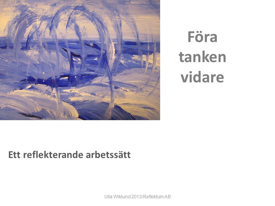 Föra tanken vidare Ett reflekterande arbetssätt Ulla Wiklund 2013/Reflektum AB