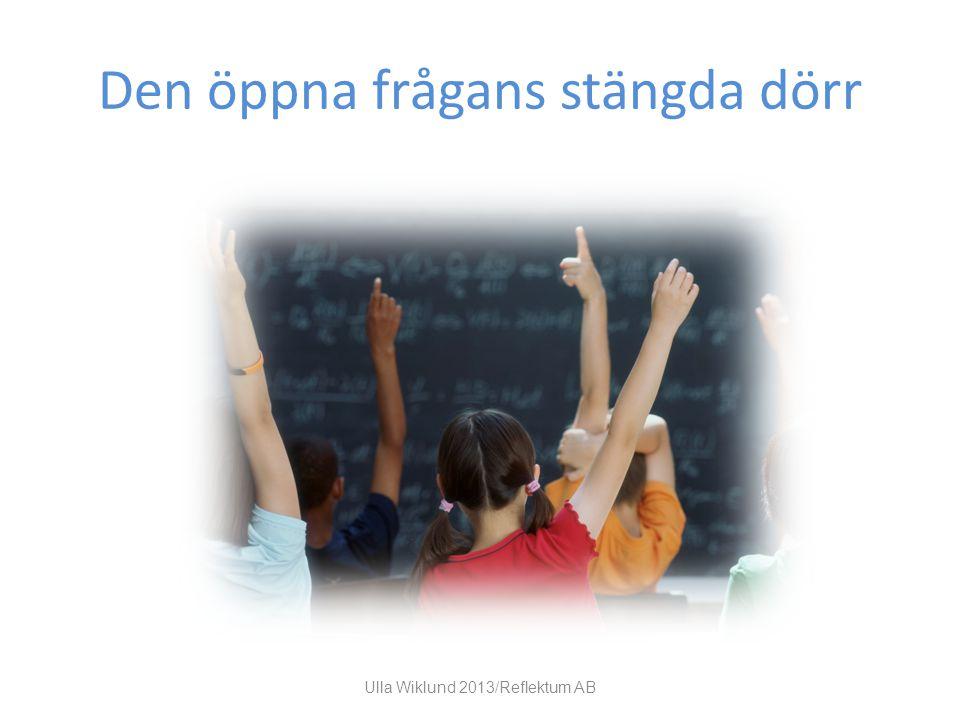 Den öppna frågans stängda dörr Ulla Wiklund 2013/Reflektum AB