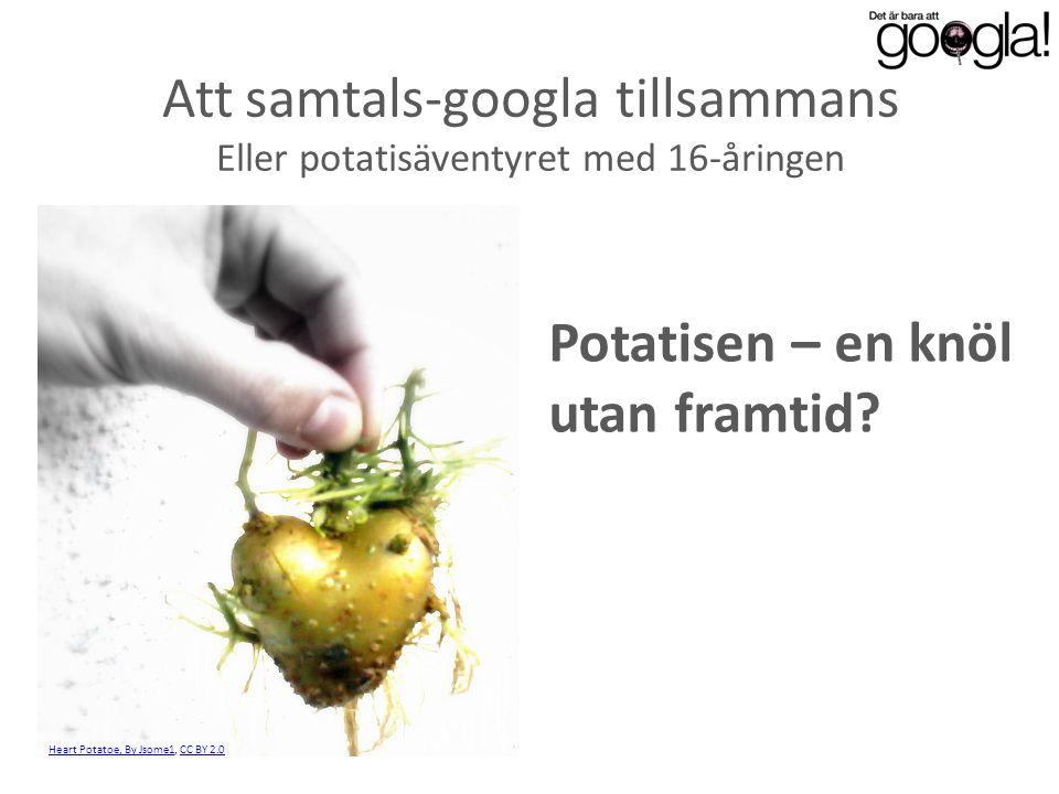 Att samtals-googla tillsammans Eller potatisäventyret med 16-åringen Potatisen – en knöl utan framtid? Heart Potatoe, By Jsome1Heart Potatoe, By Jsome