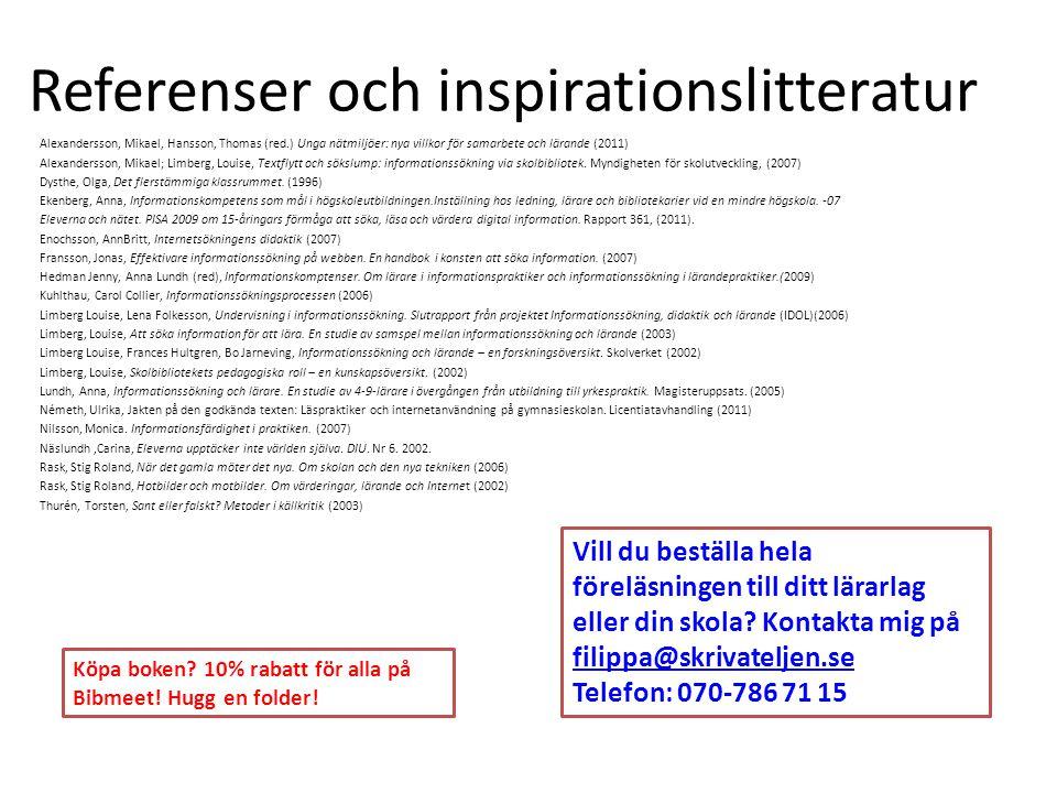 Referenser och inspirationslitteratur Alexandersson, Mikael, Hansson, Thomas (red.) Unga nätmiljöer: nya villkor för samarbete och lärande (2011) Alex