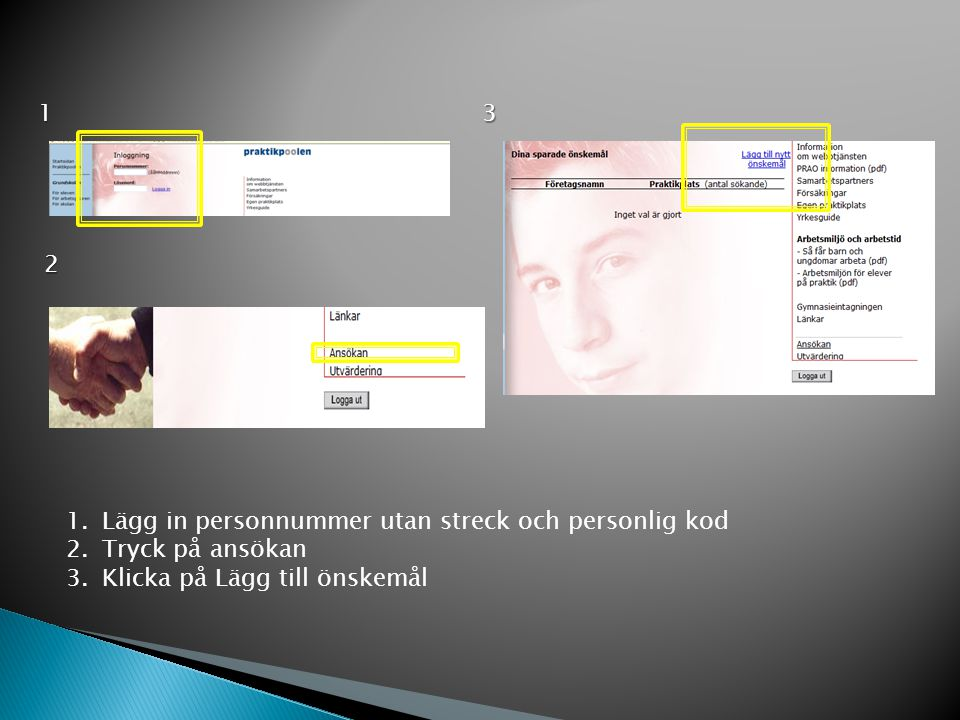 1 2 3 1.Lägg in personnummer utan streck och personlig kod 2.Tryck på ansökan 3.Klicka på Lägg till önskemål