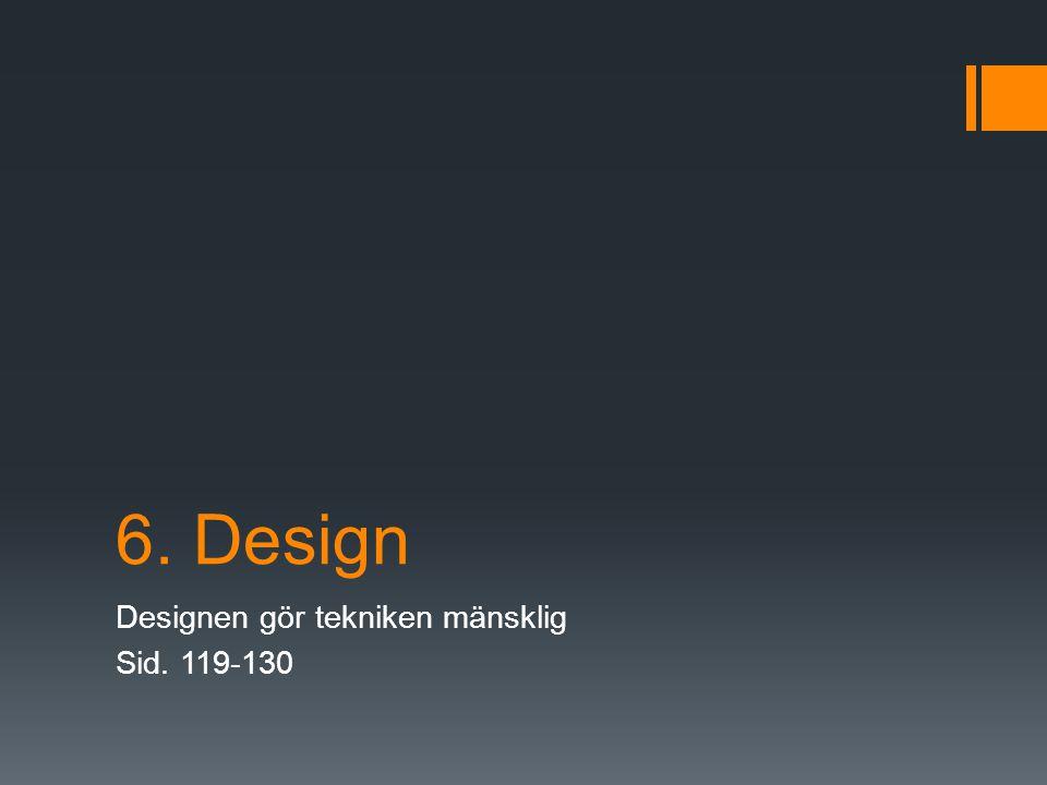 6. Design Designen gör tekniken mänsklig Sid. 119-130