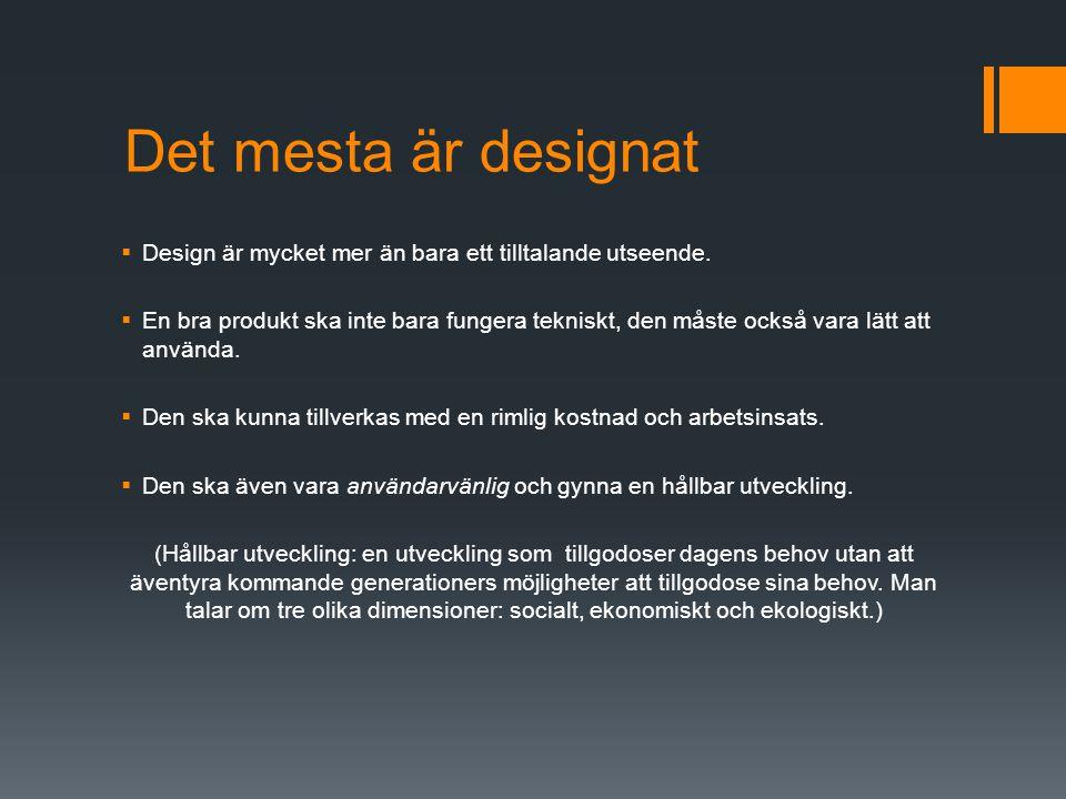 Det mesta är designat  Design är mycket mer än bara ett tilltalande utseende.  En bra produkt ska inte bara fungera tekniskt, den måste också vara l