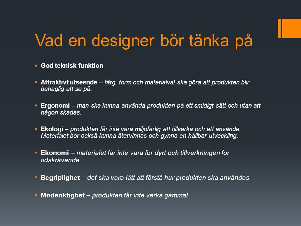 Designern anpassar tekniken till människan Designerns främsta uppgift är att anpassa tekniken till människan.