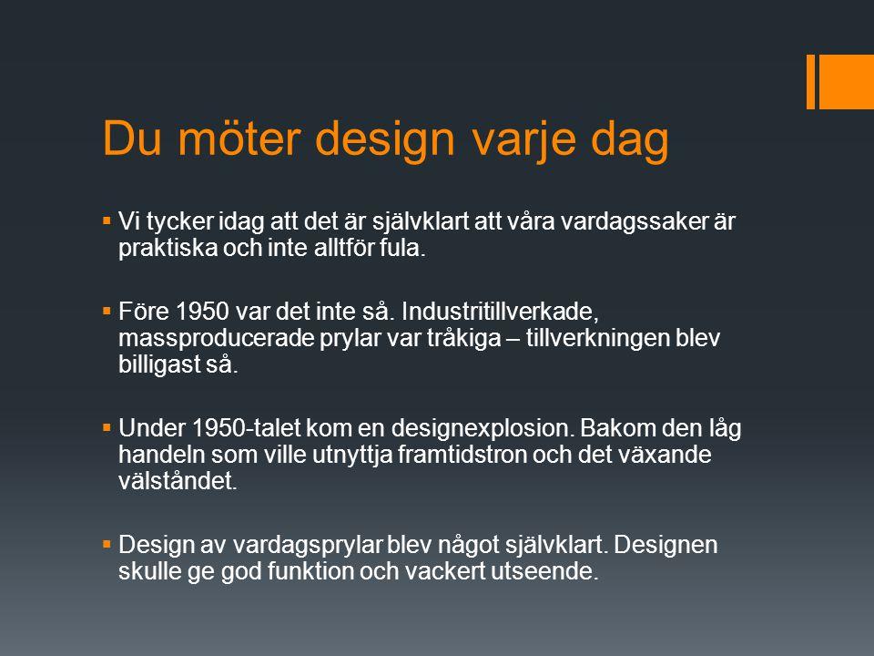Kunglig design  Den svenska designens fader – Sigvard Bernadotte (kungens farbror) – var som mest aktiv för 40 år sedan, men ändå ser du nästan varje dag prov på hans verk.