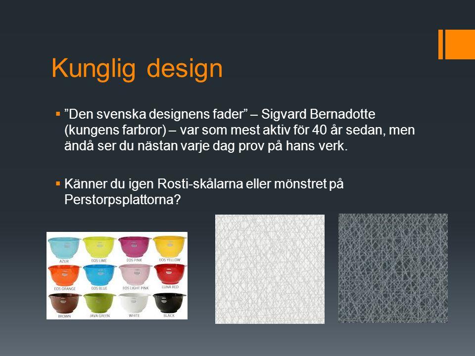 Ergonomisk design  Svensk design av tekniska hjälpmedel för personer med funktionsnedsättningar har blivit speciellt känd utomlands.