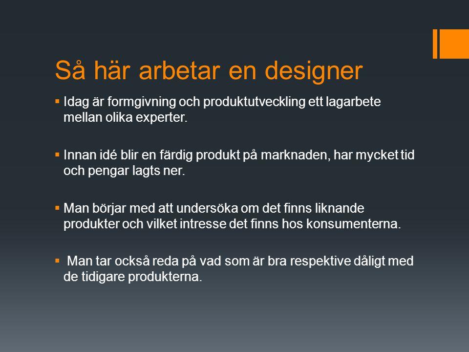 Så här arbetar en designer  Idag är formgivning och produktutveckling ett lagarbete mellan olika experter.  Innan idé blir en färdig produkt på mark