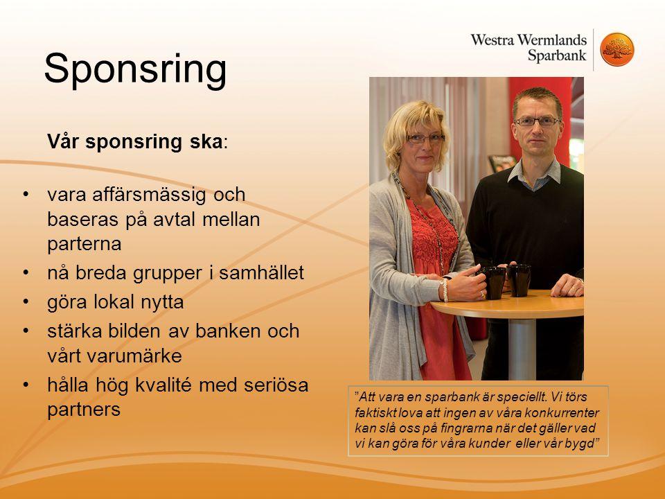 Sponsring Vår sponsring ska: •vara affärsmässig och baseras på avtal mellan parterna •nå breda grupper i samhället •göra lokal nytta •stärka bilden av