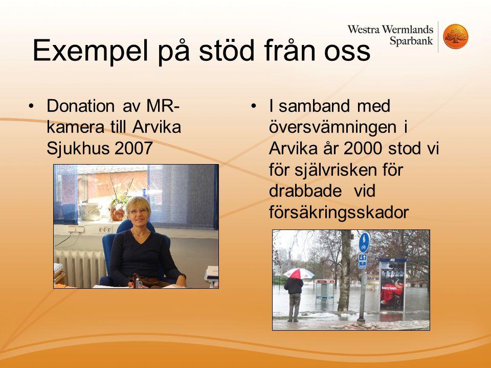 Exempel på stöd från oss •Donation av MR- kamera till Arvika Sjukhus 2007 •I samband med översvämningen i Arvika år 2000 stod vi för självrisken för d