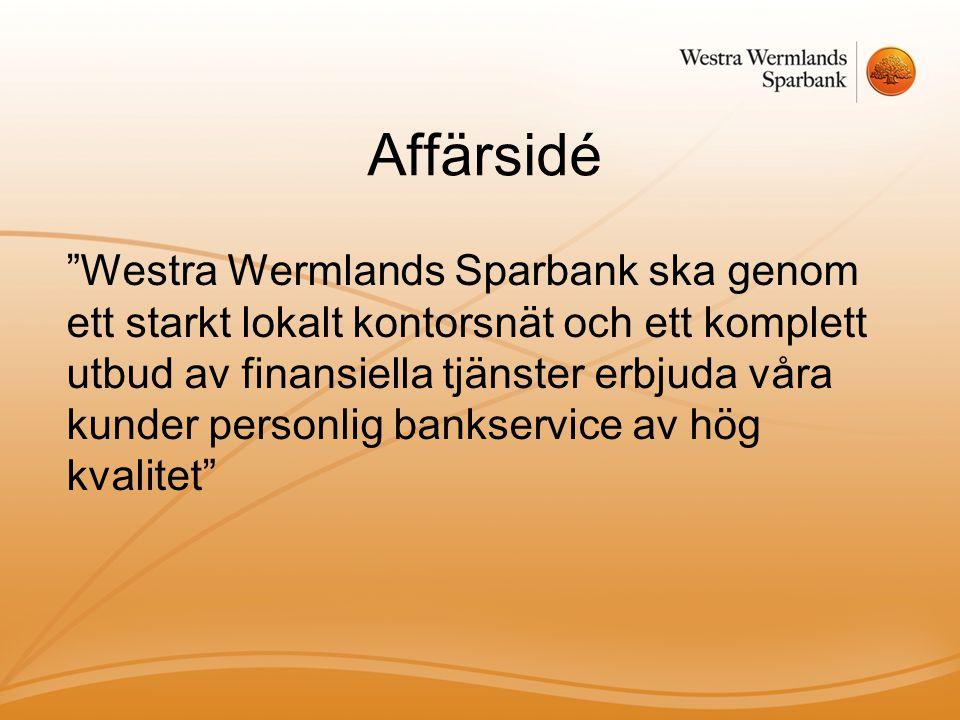 """Affärsidé """"Westra Wermlands Sparbank ska genom ett starkt lokalt kontorsnät och ett komplett utbud av finansiella tjänster erbjuda våra kunder personl"""