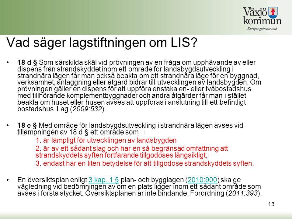 Vad säger lagstiftningen om LIS? •18 d § Som särskilda skäl vid prövningen av en fråga om upphävande av eller dispens från strandskyddet inom ett områ