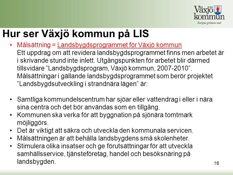 •Målsättning = Landsbygdsprogrammet för Växjö kommun Ett uppdrag om att revidera landsbygdsprogrammet finns men arbetet är i skrivande stund inte inlett.