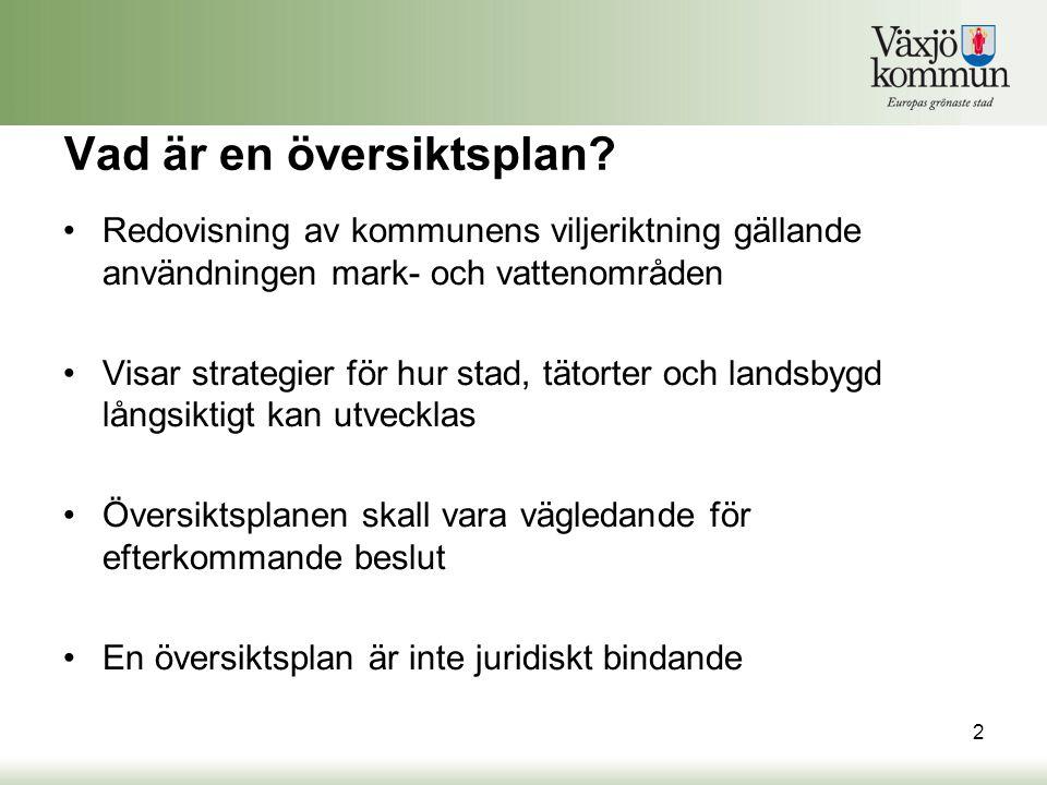 Vad är en översiktsplan? •Redovisning av kommunens viljeriktning gällande användningen mark- och vattenområden •Visar strategier för hur stad, tätorte