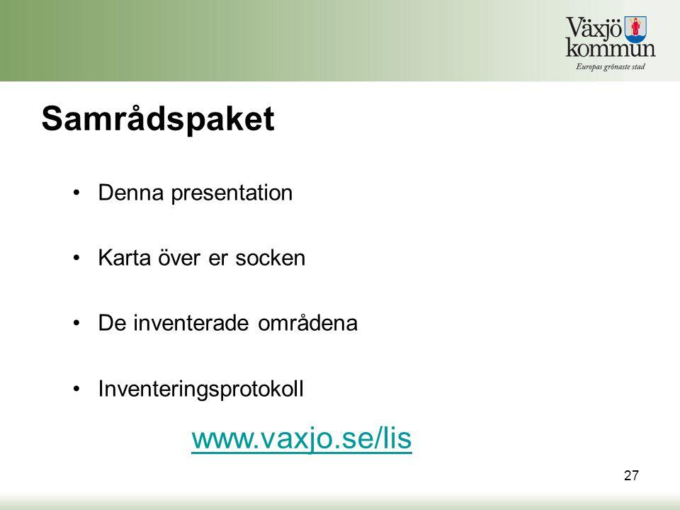 Samrådspaket •Denna presentation •Karta över er socken •De inventerade områdena •Inventeringsprotokoll 27 www.vaxjo.se/lis