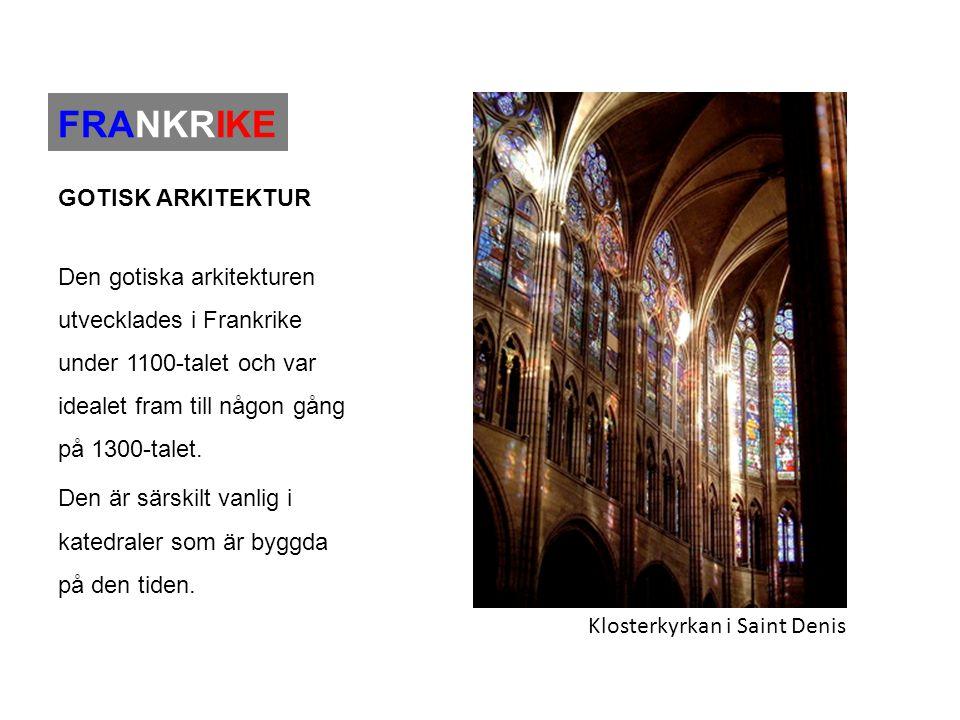 FRANKRIKE GOTISK ARKITEKTUR Den gotiska arkitekturen utvecklades i Frankrike under 1100-talet och var idealet fram till någon gång på 1300-talet. Den