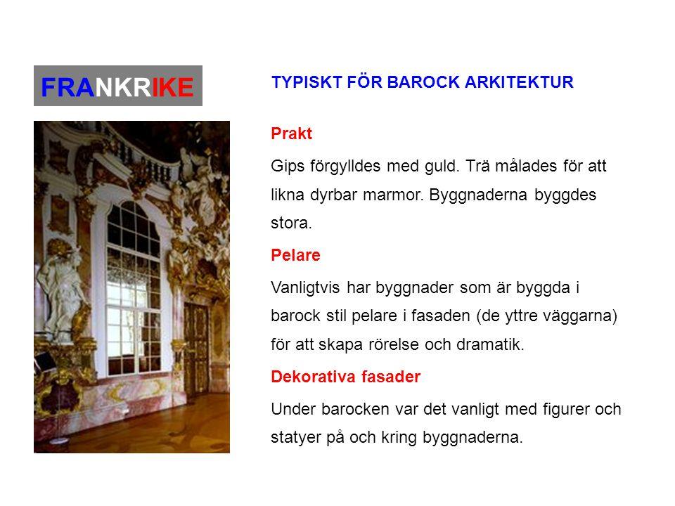 FRANKRIKE TYPISKT FÖR BAROCK ARKITEKTUR Prakt Gips förgylldes med guld. Trä målades för att likna dyrbar marmor. Byggnaderna byggdes stora. Pelare Van