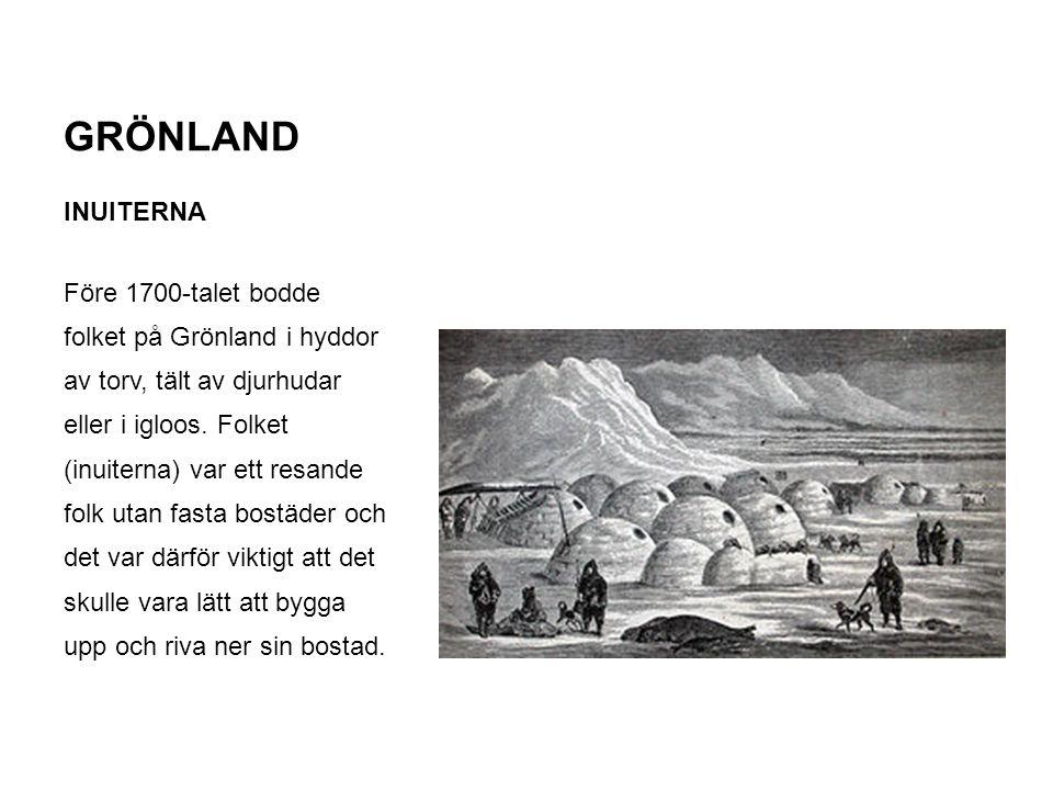 GRÖNLAND INUITERNA Före 1700-talet bodde folket på Grönland i hyddor av torv, tält av djurhudar eller i igloos. Folket (inuiterna) var ett resande fol