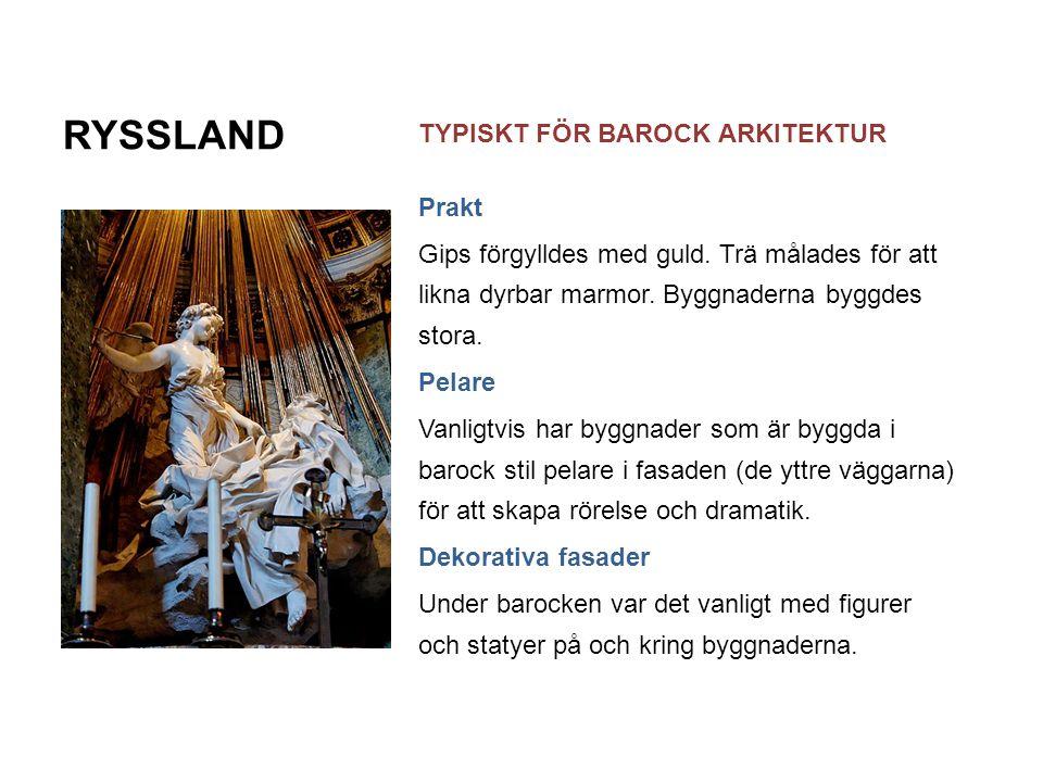 RYSSLAND TYPISKT FÖR BAROCK ARKITEKTUR Prakt Gips förgylldes med guld. Trä målades för att likna dyrbar marmor. Byggnaderna byggdes stora. Pelare Vanl