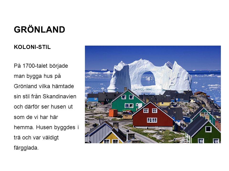 GRÖNLAND KOLONI-STIL På 1700-talet började man bygga hus på Grönland vilka hämtade sin stil från Skandinavien och därför ser husen ut som de vi har hä
