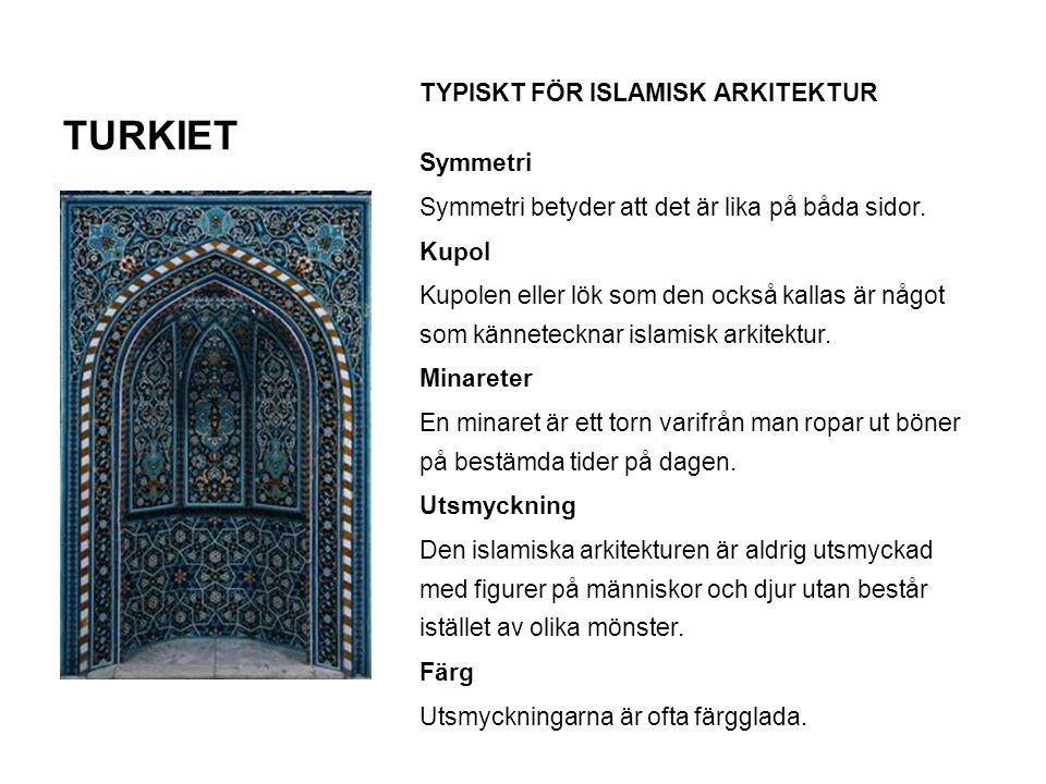 TURKIET TYPISKT FÖR ISLAMISK ARKITEKTUR Symmetri Symmetri betyder att det är lika på båda sidor. Kupol Kupolen eller lök som den också kallas är något
