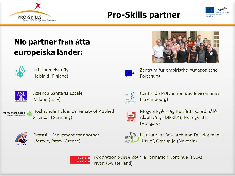 Pro-Skills partner Nio partner fr å n å tta europeiska l ä nder: Irti Huumeista Ry Helsinki (Finland) Zentrum f ü r empirische p ä dagogische Forschun