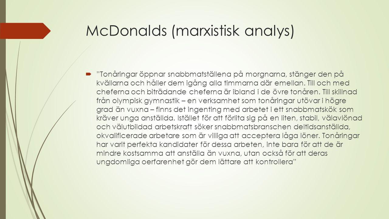 McDonalds (marxistisk analys)  Tonåringar öppnar snabbmatställena på morgnarna, stänger den på kvällarna och håller dem igång alla timmarna där emellan.