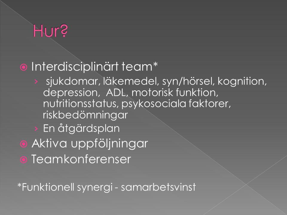  Interdisciplinärt team* › sjukdomar, läkemedel, syn/hörsel, kognition, depression, ADL, motorisk funktion, nutritionsstatus, psykosociala faktorer,
