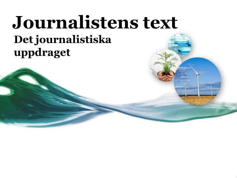 Med ord beskriva och berätta om verkligheten (Medieboken) • WIKIPEDIA • Journalistik kallas den framställning, insamling, urval och bearbetning av innehåll som präglas av rapportering från verkliga, och ofta aktuella, händelser, nyheter.
