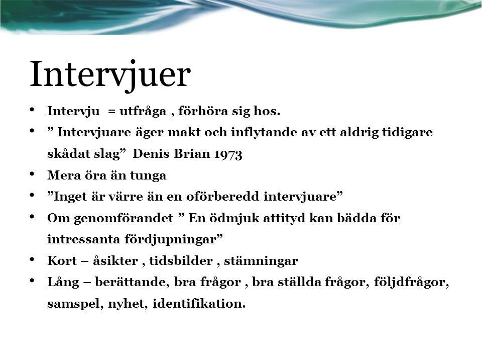 """Intervjuer • Intervju = utfråga, förhöra sig hos. • """" Intervjuare äger makt och inflytande av ett aldrig tidigare skådat slag"""" Denis Brian 1973 • Mera"""