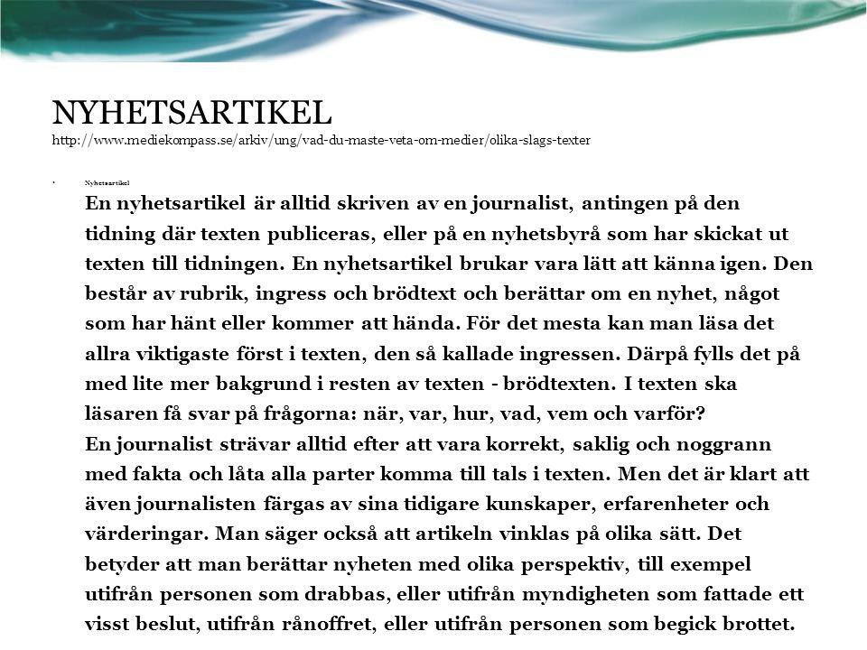 NYHETSARTIKEL http://www.mediekompass.se/arkiv/ung/vad-du-maste-veta-om-medier/olika-slags-texter • Nyhetsartikel En nyhetsartikel är alltid skriven a