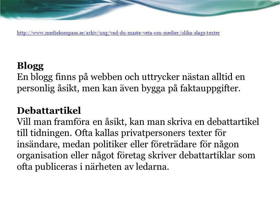 http://www.mediekompass.se/arkiv/ung/vad-du-maste-veta-om-medier/olika-slags-texter Blogg En blogg finns på webben och uttrycker nästan alltid en pers