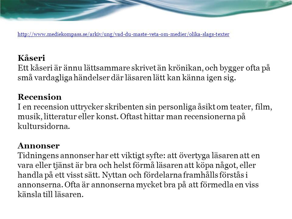 http://www.mediekompass.se/arkiv/ung/vad-du-maste-veta-om-medier/olika-slags-texter http://www.mediekompass.se/arkiv/ung/vad-du-maste-veta-om-medier/o
